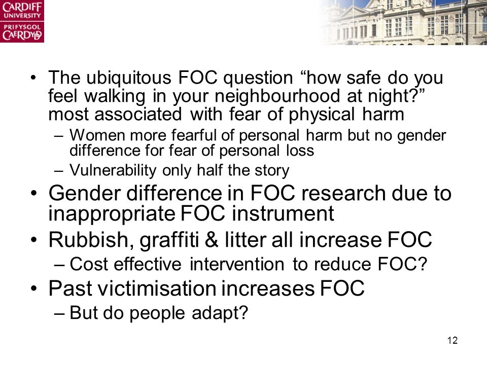 12 The ubiquitous FOC question how safe do you feel walking in your neighbourhood at night.