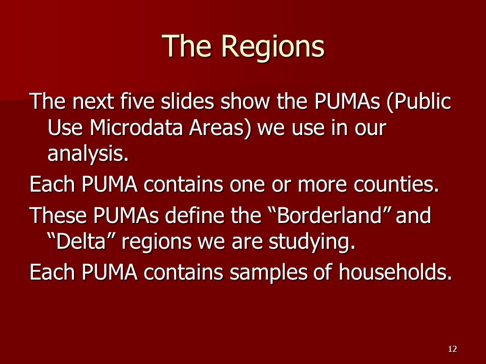 12 The Regions The next five slides show the PUMAs (Public Use Microdata Areas) we use in our analysis.