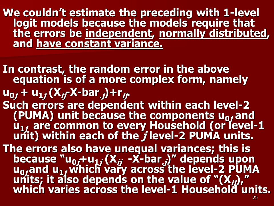 25 We couldnt estimate the preceding with 1-level logit models because the models require that the errors be independent, normally distributed, and have constant variance.