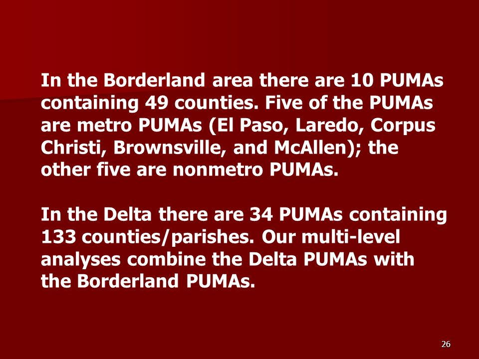 26 In the Borderland area there are 10 PUMAs containing 49 counties.