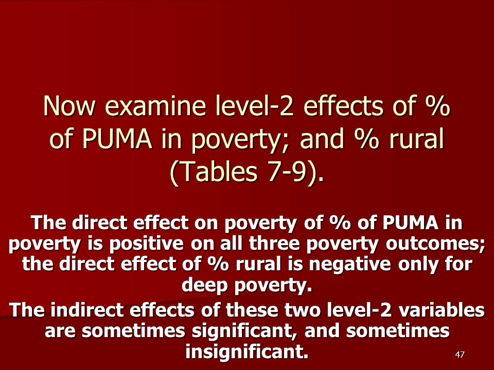 47 Now examine level-2 effects of % of PUMA in poverty; and % rural (Tables 7-9).