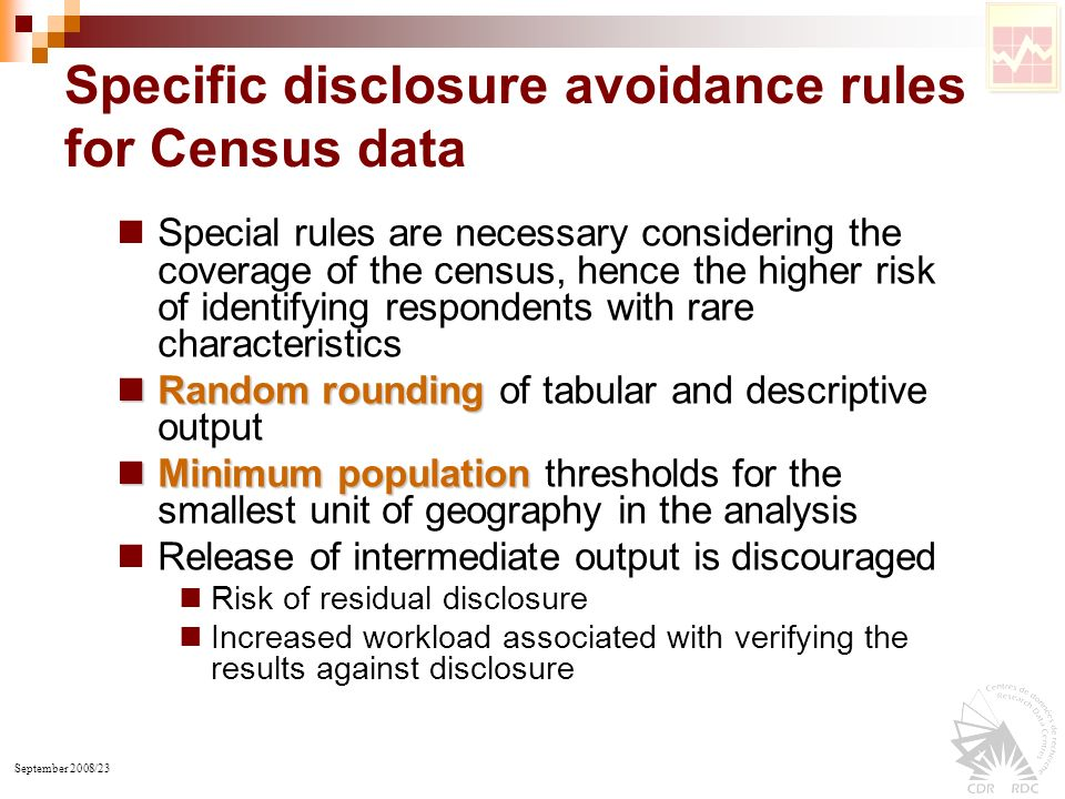 September 2008/23 Specific disclosure avoidance rules for Census data Special rules are necessary considering the coverage of the census, hence the hi