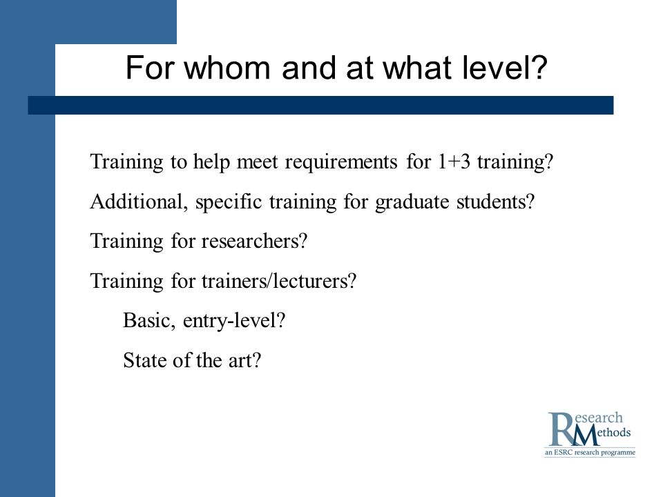For whom and at what level? Training to help meet requirements for 1+3 training? Additional, specific training for graduate students? Training for res