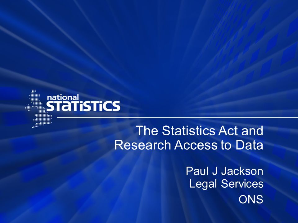 The Statistics Act and Research Access to Data Paul J Jackson Legal Services ONS