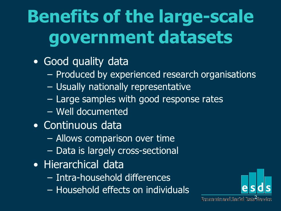 2 Benefits of the large-scale government datasets Good quality data –Produced by experienced research organisations –Usually nationally representative