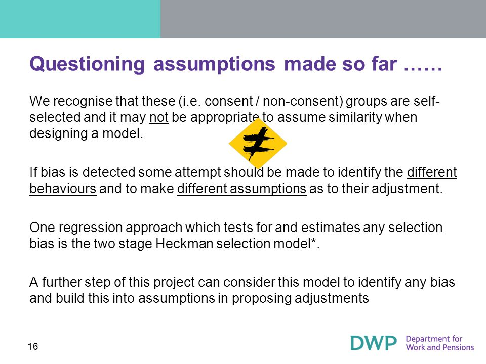 16 Questioning assumptions made so far …… We recognise that these (i.e.