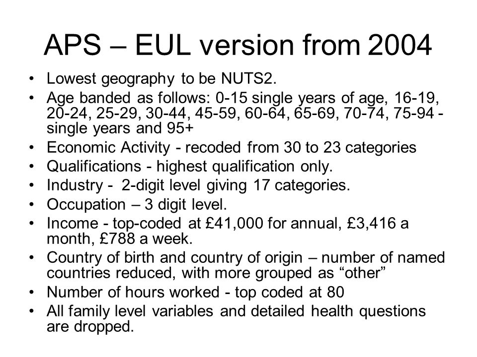 APS – EUL version from 2004 Lowest geography to be NUTS2.