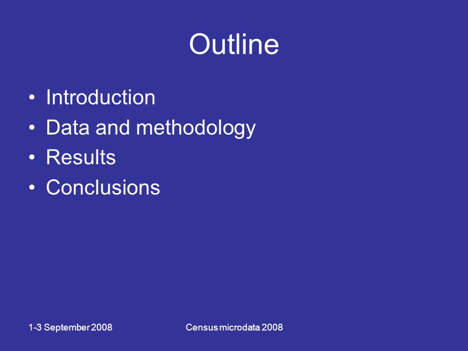 1-3 September 2008Census microdata 2008 Outline Introduction Data and methodology Results Conclusions