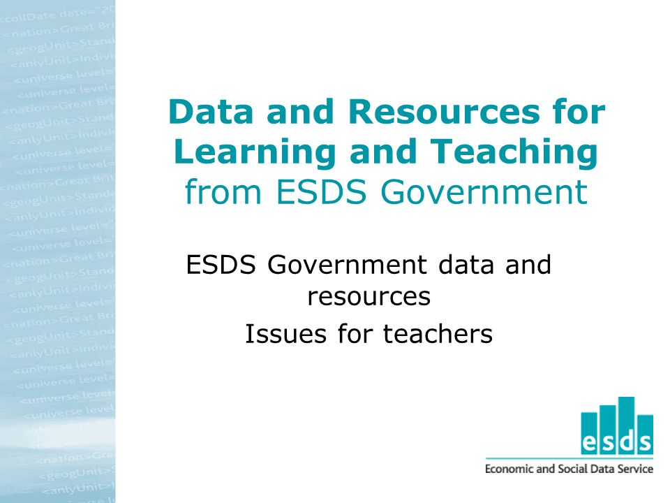 Data and Resources for Learning and Teaching from ESDS Government ESDS Government data and resources Issues for teachers