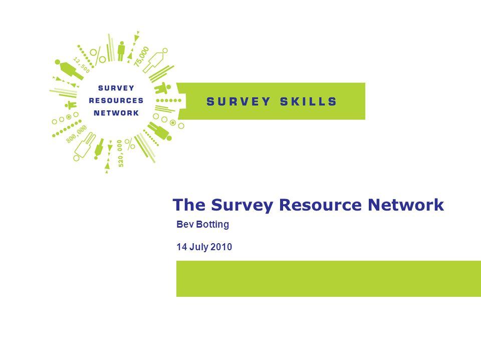 The Survey Resource Network Bev Botting 14 July 2010