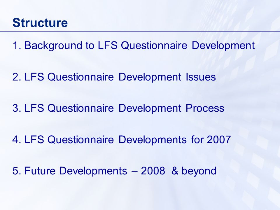 1.Background to LFS Questionnaire Development (1) LFS since 1973, quarterly since 1992 (1994 NI).