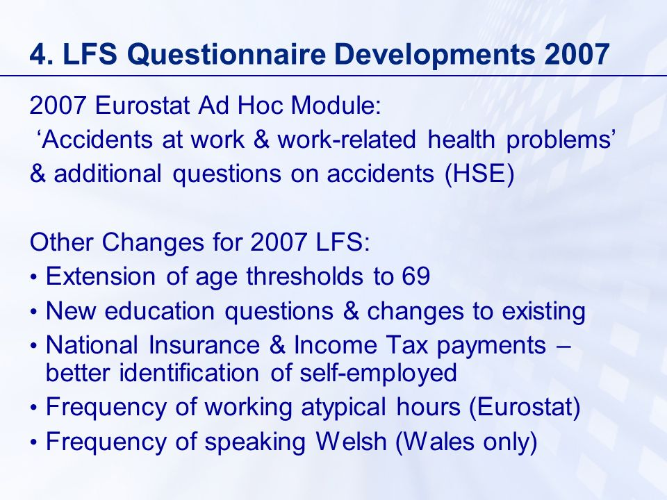 4. LFS Questionnaire Developments 2007 2007 Eurostat Ad Hoc Module: Accidents at work & work-related health problems & additional questions on acciden