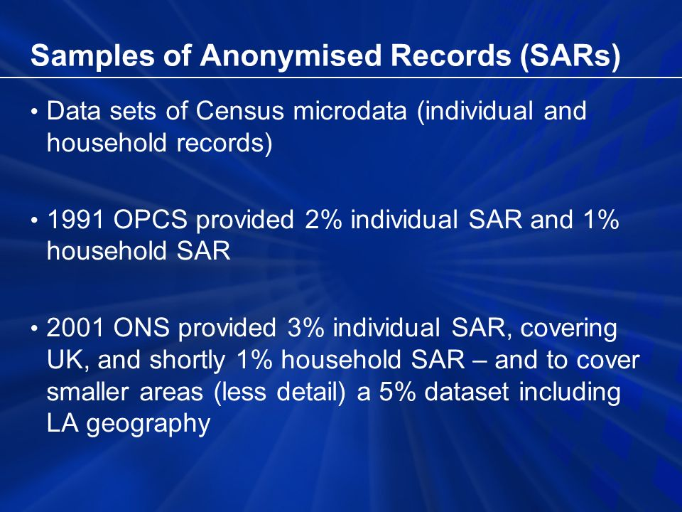 More Information www.ccsr.ac.uk/sars - CCSRs SARs website www.ccsr.ac.uk/sars Email sars@ons.gov.uksars@ons.gov.uk CAMS User Guide – also see our website www.statistics.gov.uk/census2001/sar_cams.asp for Confidentiality Guidelines and other SARs details www.statistics.gov.uk/census2001/sar_cams.asp