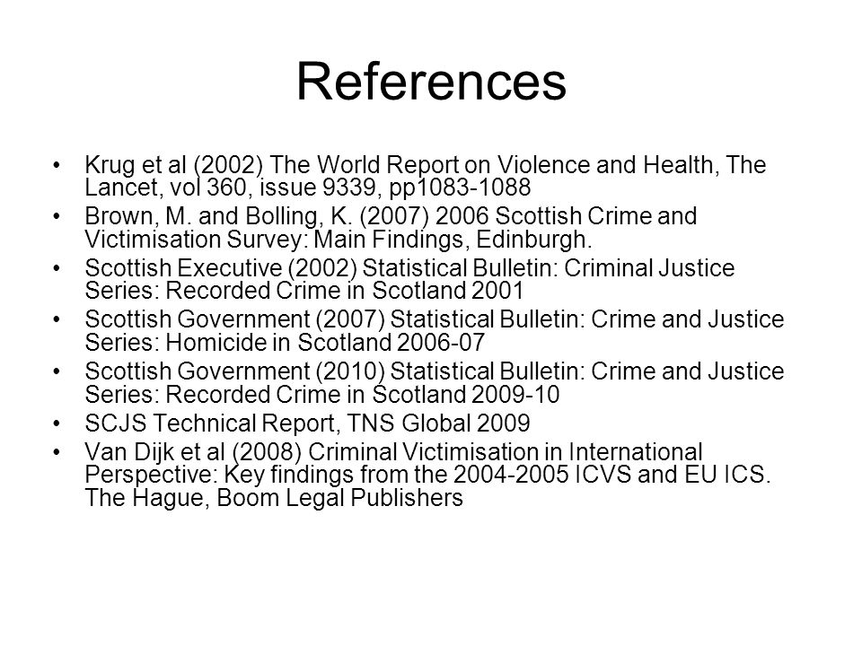 References Krug et al (2002) The World Report on Violence and Health, The Lancet, vol 360, issue 9339, pp Brown, M.