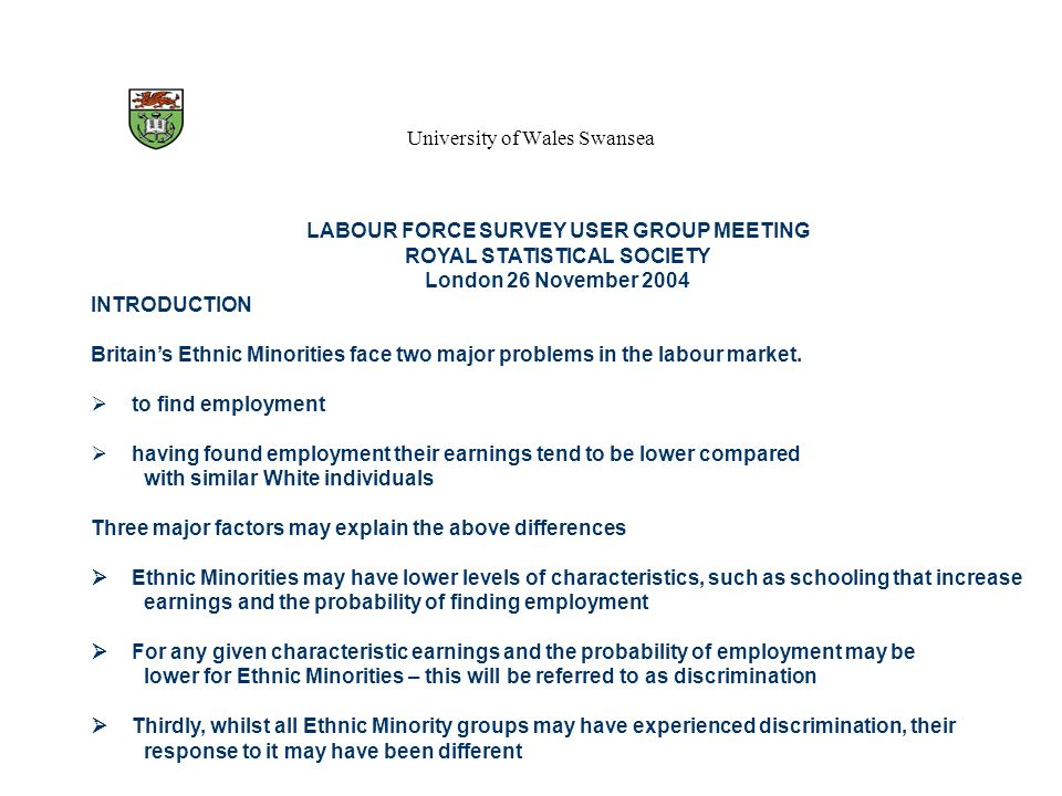 University of Wales Swansea LABOUR FORCE SURVEY USER GROUP MEETING ROYAL STATISTICAL SOCIETY London 26 November 2004 INTRODUCTION Britains Ethnic Mino