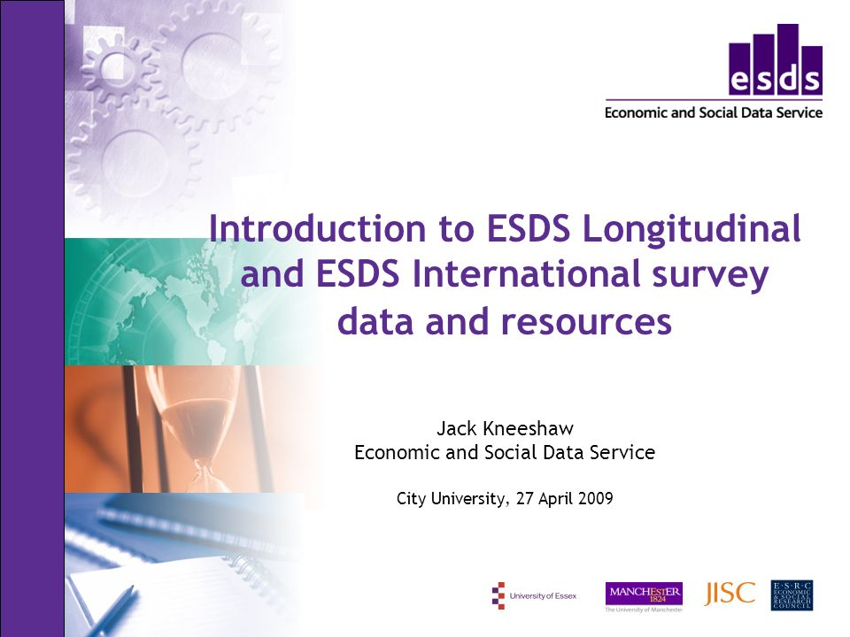 Introduction to ESDS Longitudinal and ESDS International survey data and resources Jack Kneeshaw Economic and Social Data Service City University, 27