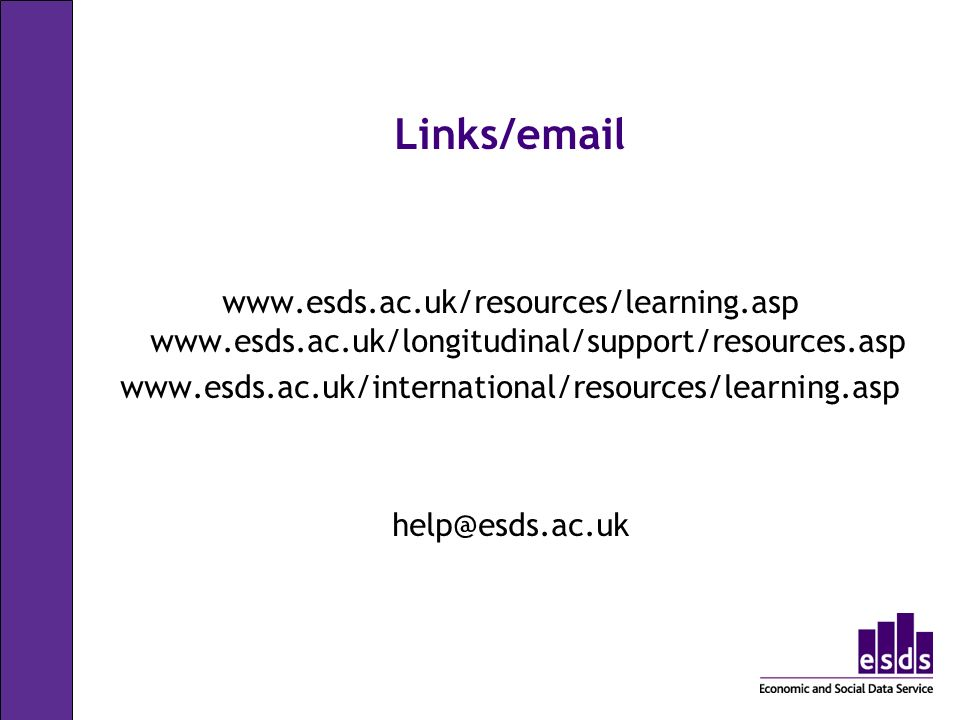 Links/email www.esds.ac.uk/resources/learning.asp www.esds.ac.uk/longitudinal/support/resources.asp www.esds.ac.uk/international/resources/learning.as
