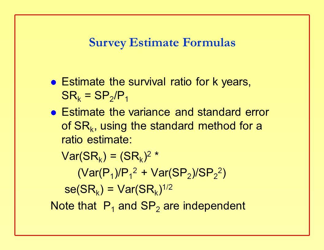 Estimate a survival rate for 1 year, SR 1 = SR k 1/k Estimate its standard error using delta method (see Smith, McFall, Bradshaw 2010) Estimate a death rate for 1 year, q = 1 – SR 1 The standard error of q, se(q) = se(SR 1 ) Annual Estimates of Death Rates