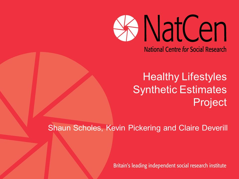 Healthy Lifestyles Synthetic Estimates Project Shaun Scholes, Kevin Pickering and Claire Deverill