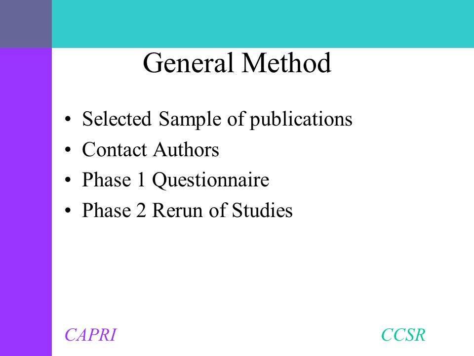 CAPRI CCSR General Method Selected Sample of publications Contact Authors Phase 1 Questionnaire Phase 2 Rerun of Studies