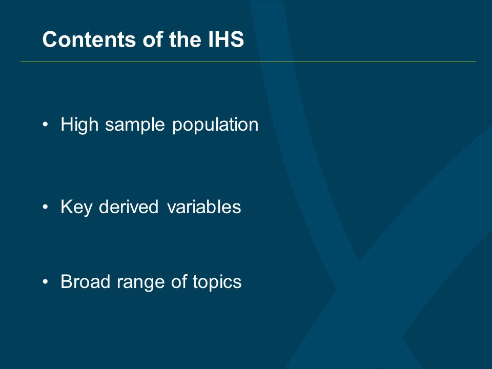 Contents of the IHS High sample population Key derived variables Broad range of topics
