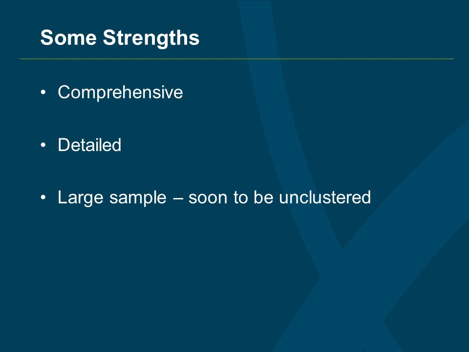 Some Strengths Comprehensive Detailed Large sample – soon to be unclustered