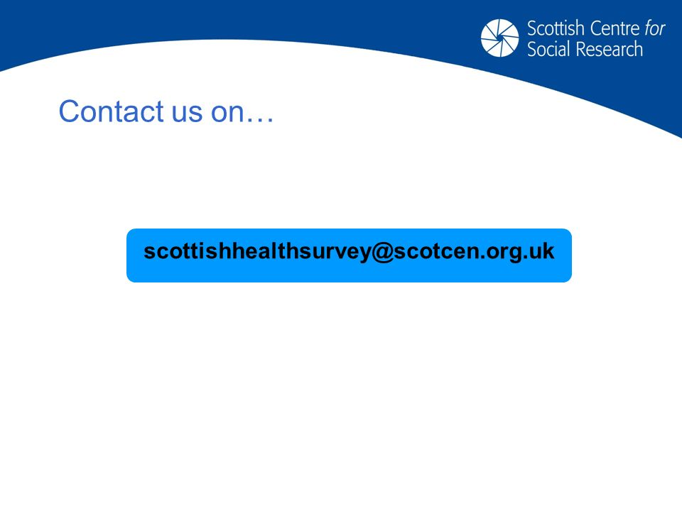 Contact us on… scottishhealthsurvey@scotcen.org.uk
