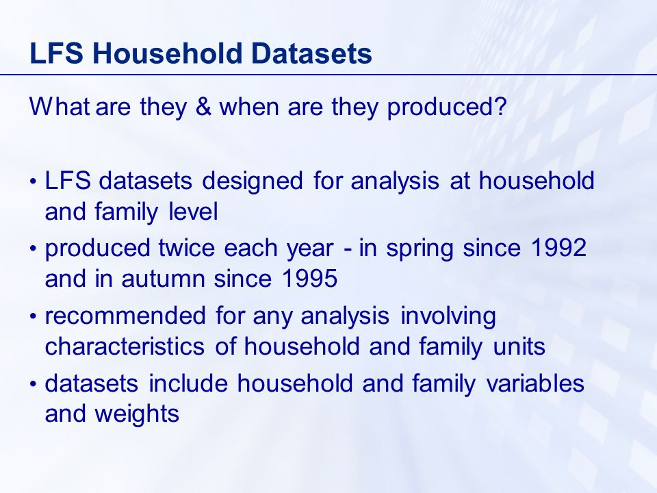 LFS Household Datasets What are they & when are they produced.