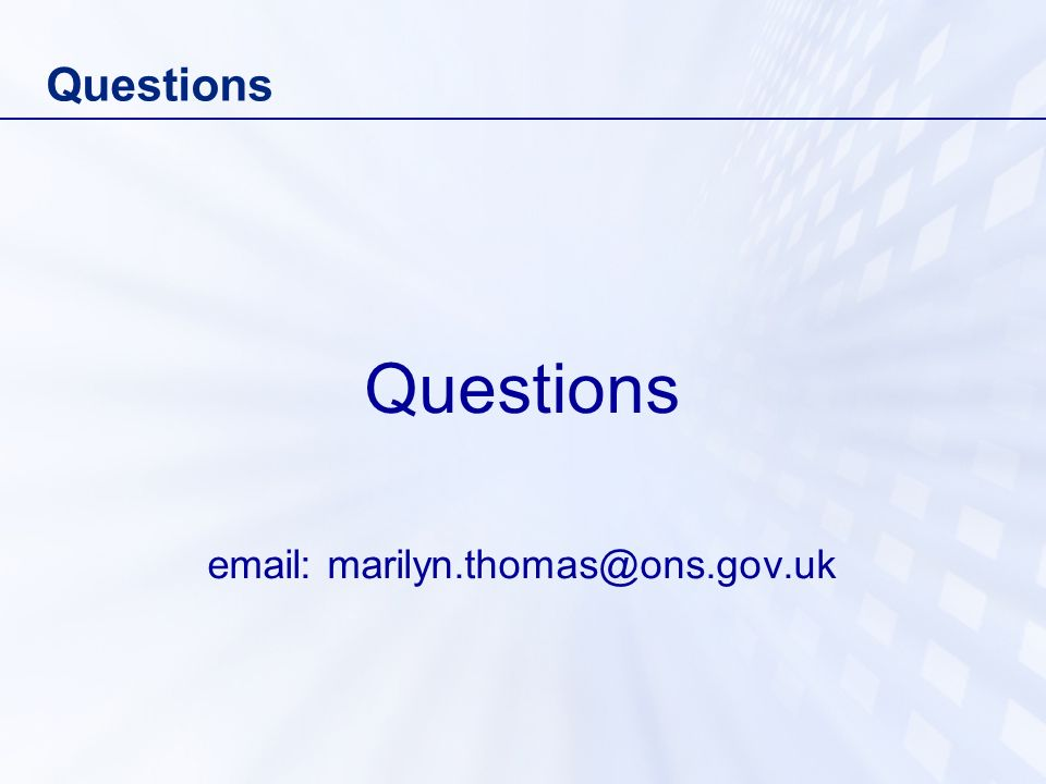 Questions email: marilyn.thomas@ons.gov.uk