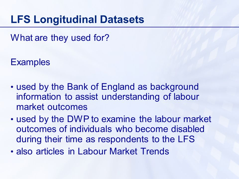 LFS Longitudinal Datasets What are they used for.