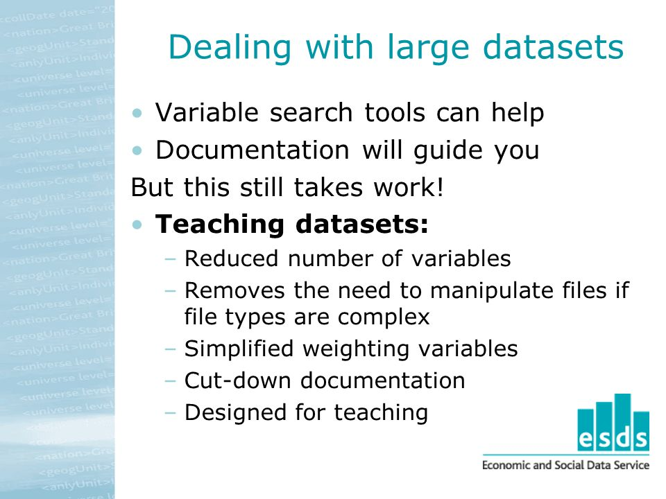 Dealing with large datasets Variable search tools can help Documentation will guide you But this still takes work.