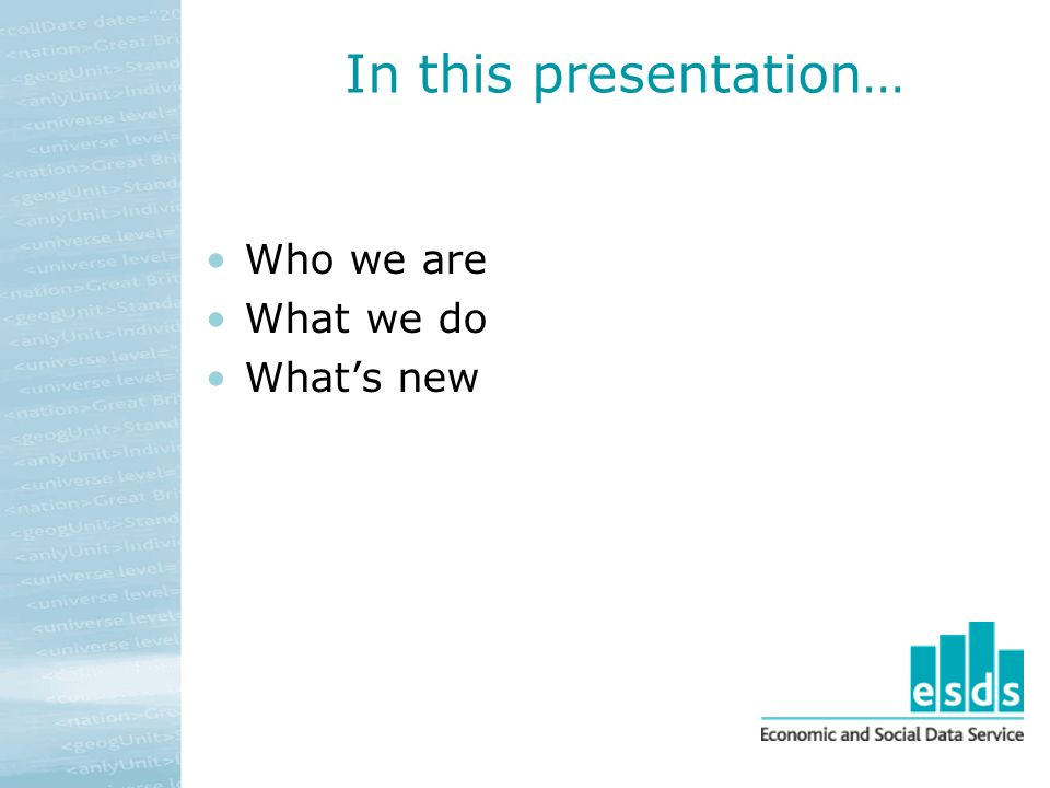 In this presentation… Who we are What we do Whats new
