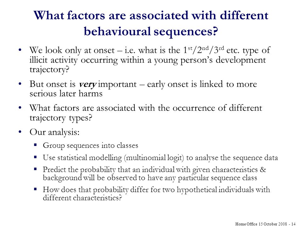 Home Office 15 October 2008 - 14 What factors are associated with different behavioural sequences.