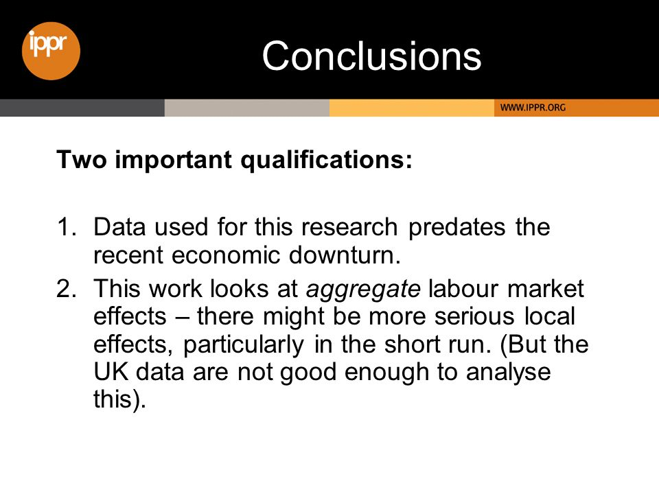 Conclusions Two important qualifications: 1.Data used for this research predates the recent economic downturn.