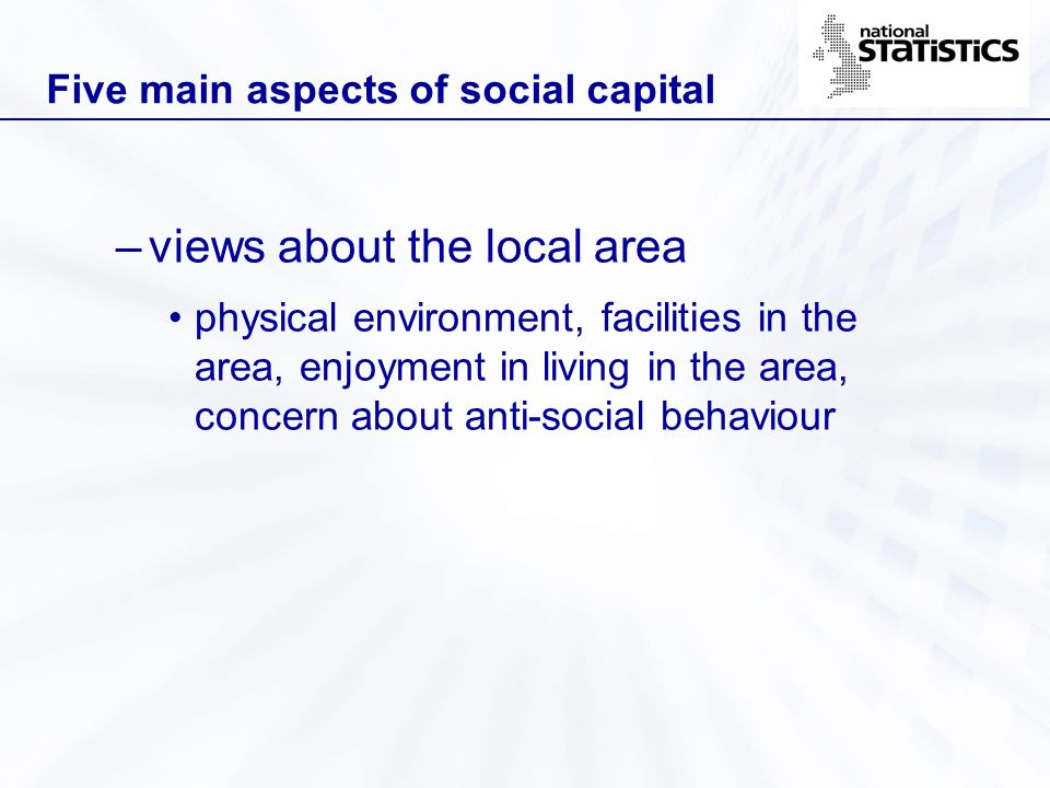 Five main aspects of social capital –views about the local area physical environment, facilities in the area, enjoyment in living in the area, concern
