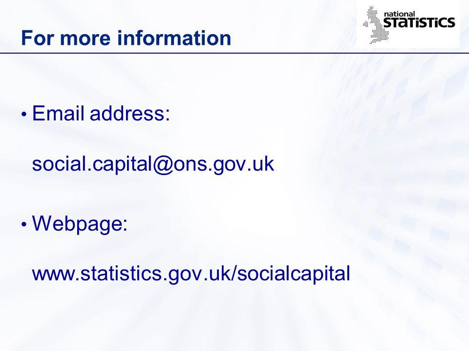 For more information Email address: social.capital@ons.gov.uk Webpage: www.statistics.gov.uk/socialcapital