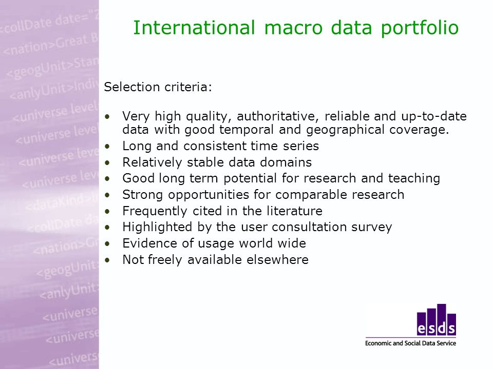 International macro data portfolio Selection criteria: Very high quality, authoritative, reliable and up-to-date data with good temporal and geographical coverage.
