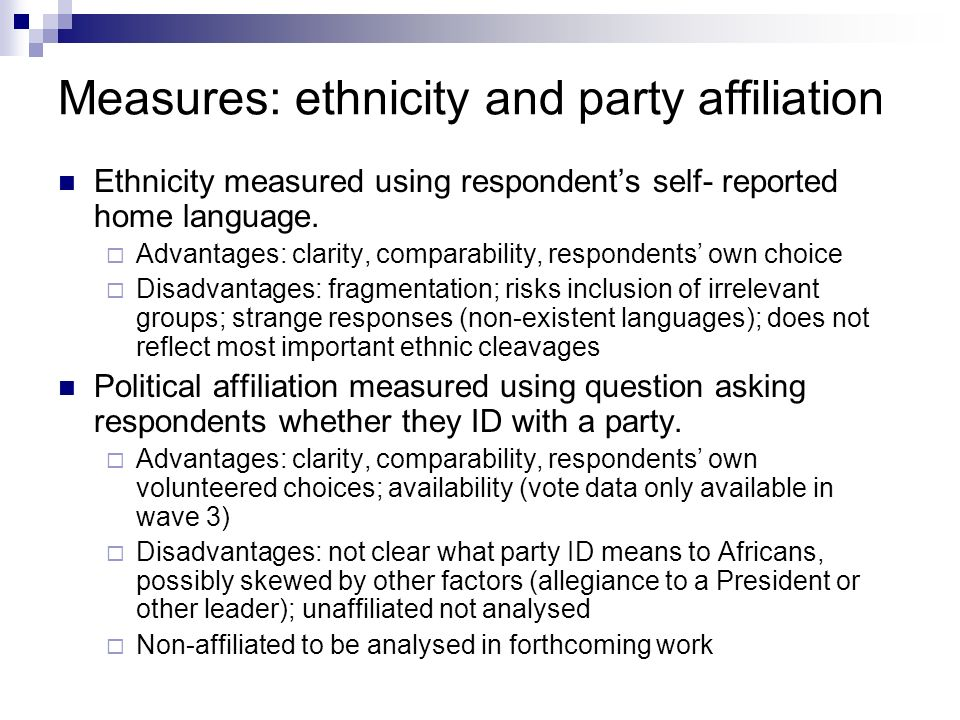 Measures: ethnicity and party affiliation Ethnicity measured using respondents self- reported home language.