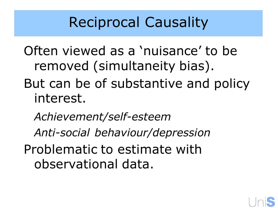 Reciprocal Causality Often viewed as a nuisance to be removed (simultaneity bias).