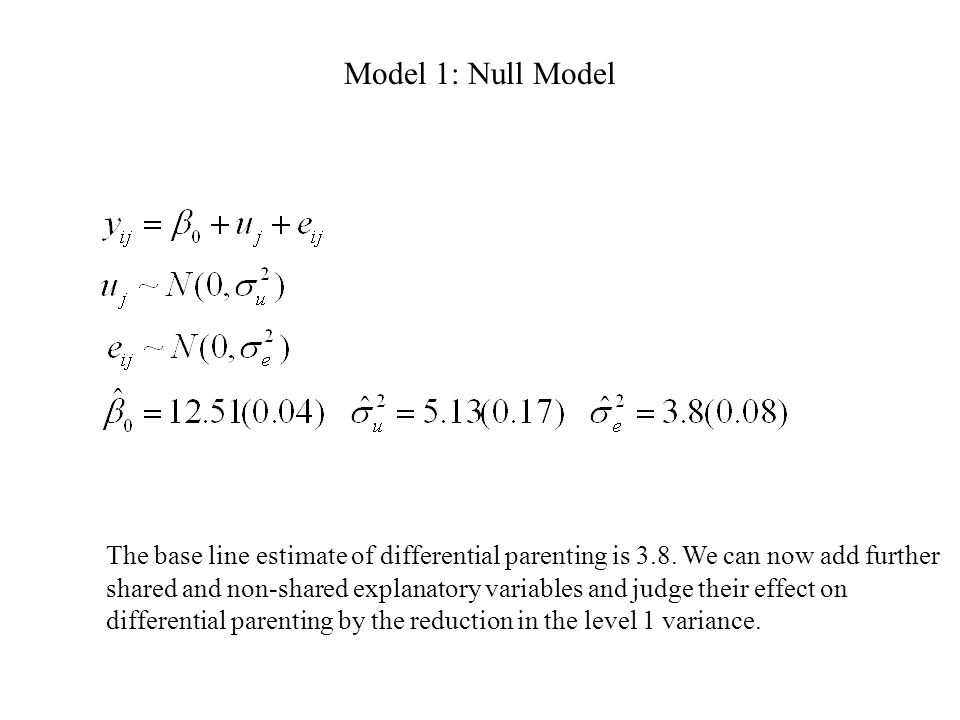 Model 1: Null Model The base line estimate of differential parenting is 3.8.