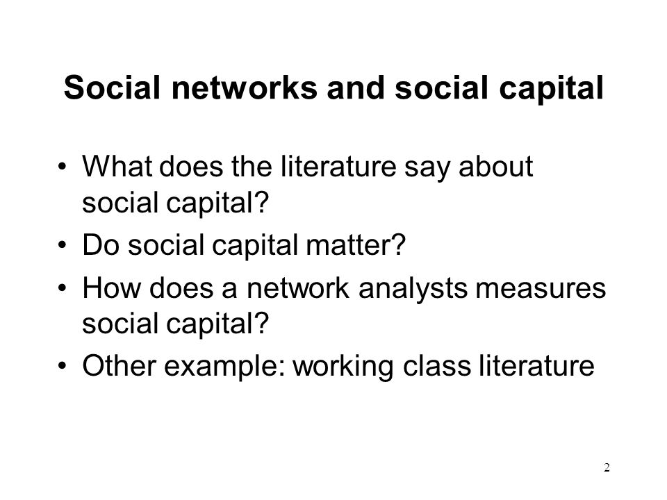 2 Social networks and social capital What does the literature say about social capital.