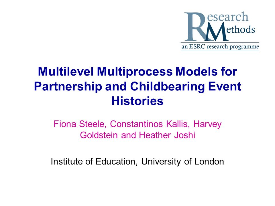 2 Aims of Research Develop methodology for the analysis of correlated event histories Apply in an analysis of the link between partnership stability and childbearing –Examine effect of presence of children on separation and move from cohabitation to marriage, adjusting for correlation between partnership transitions and fertility