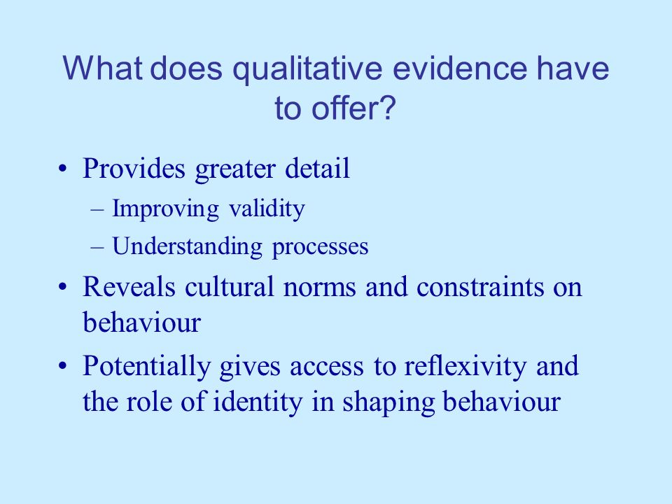 What does qualitative evidence have to offer.