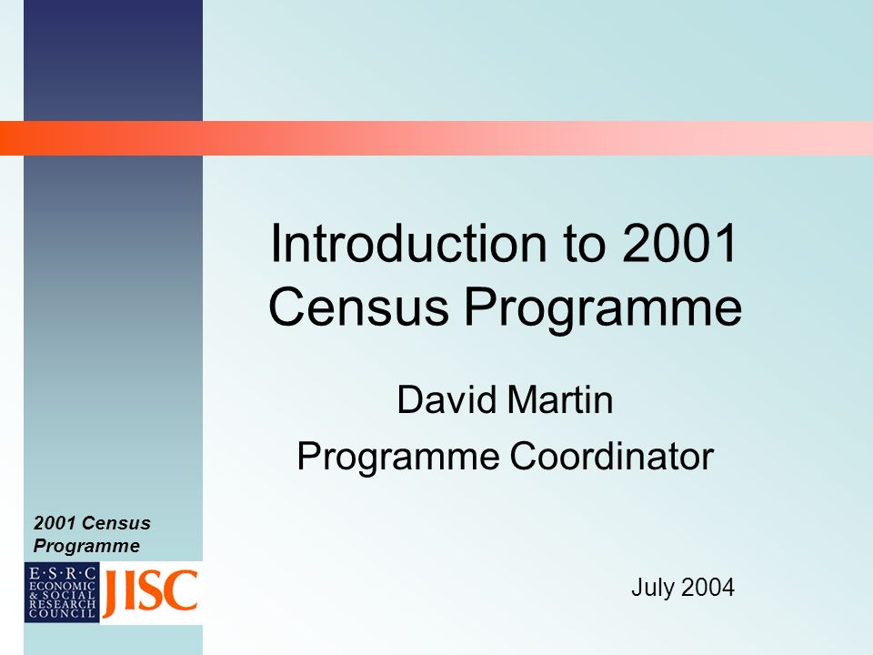 2001 Census Programme Introduction to 2001 Census Programme David Martin Programme Coordinator July 2004