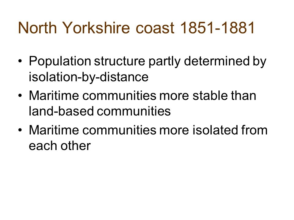 North Yorkshire coast Population structure partly determined by isolation-by-distance Maritime communities more stable than land-based communities Maritime communities more isolated from each other