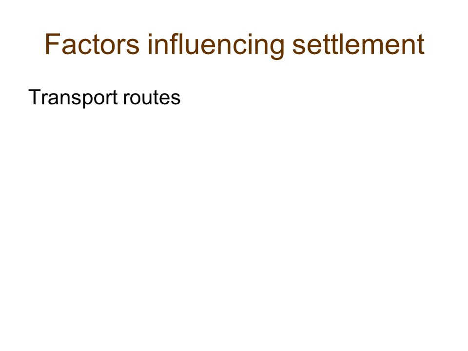 Factors influencing settlement Transport routes