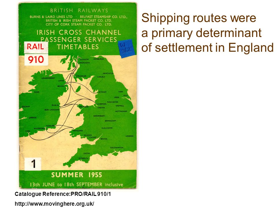 Catalogue Reference:PRO/RAIL 910/1 http://www.movinghere.org.uk/ Shipping routes were a primary determinant of settlement in England