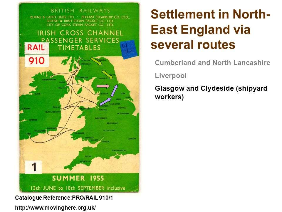 Catalogue Reference:PRO/RAIL 910/1 http://www.movinghere.org.uk/ Cumberland and North Lancashire Liverpool Glasgow and Clydeside (shipyard workers) Settlement in North- East England via several routes