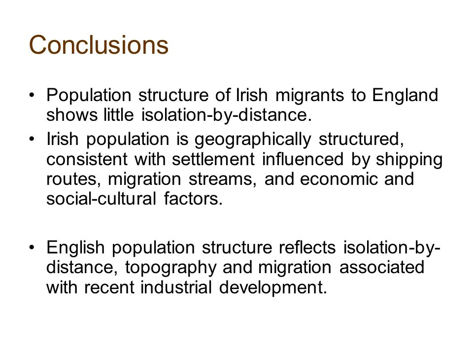 Conclusions Population structure of Irish migrants to England shows little isolation-by-distance.