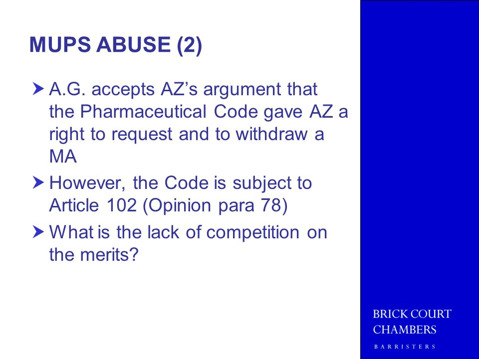 MUPS ABUSE (2) A.G. accepts AZs argument that the Pharmaceutical Code gave AZ a right to request and to withdraw a MA However, the Code is subject to